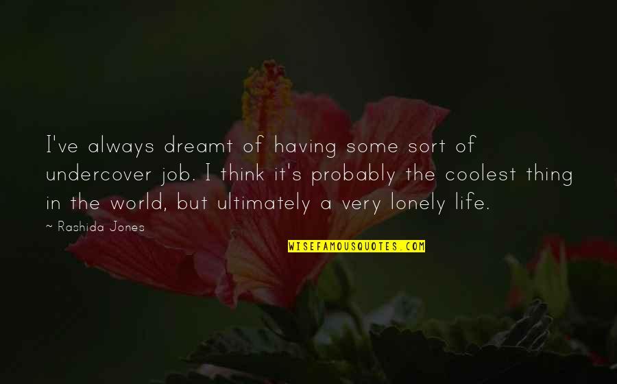 Lonely Life Quotes By Rashida Jones: I've always dreamt of having some sort of
