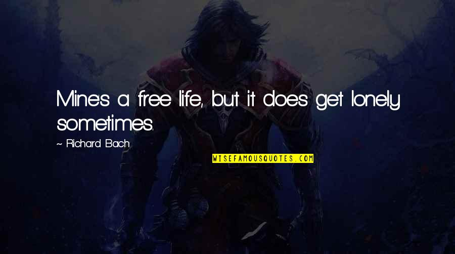 Lonely Life Quotes By Richard Bach: Mine's a free life, but it does get