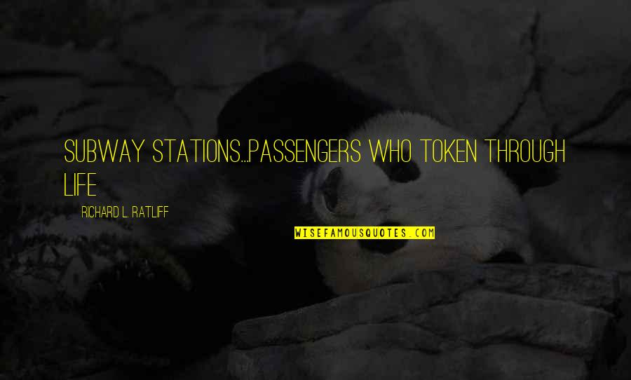 Lonely Life Quotes By Richard L. Ratliff: subway stations...passengers who token through life