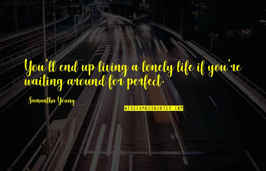 Lonely Life Quotes By Samantha Young: You'll end up living a lonely life if