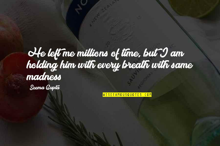 Lonely Life Quotes By Seema Gupta: He left me millions of time, but I