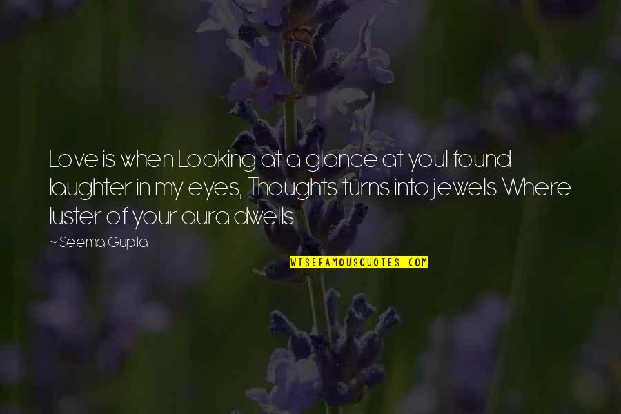 Lonely Life Quotes By Seema Gupta: Love is when Looking at a glance at
