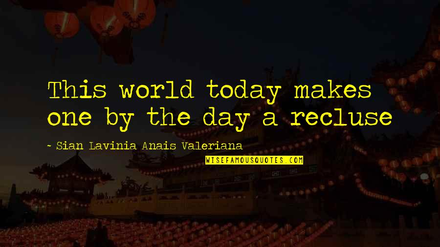Lonely Life Quotes By Sian Lavinia Anais Valeriana: This world today makes one by the day