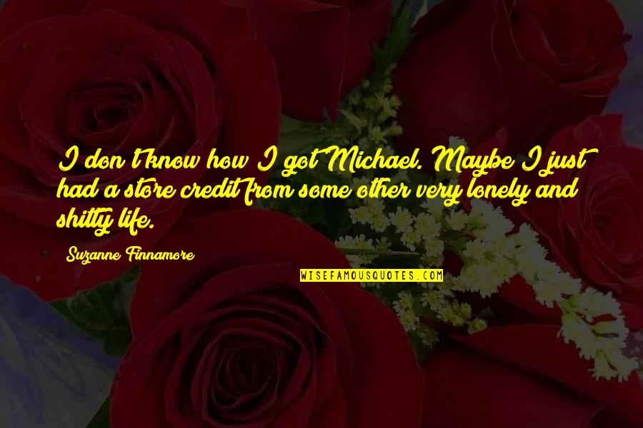 Lonely Life Quotes By Suzanne Finnamore: I don't know how I got Michael. Maybe