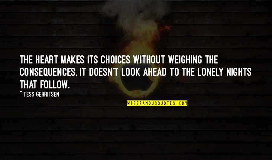 Lonely Life Quotes By Tess Gerritsen: The heart makes its choices without weighing the