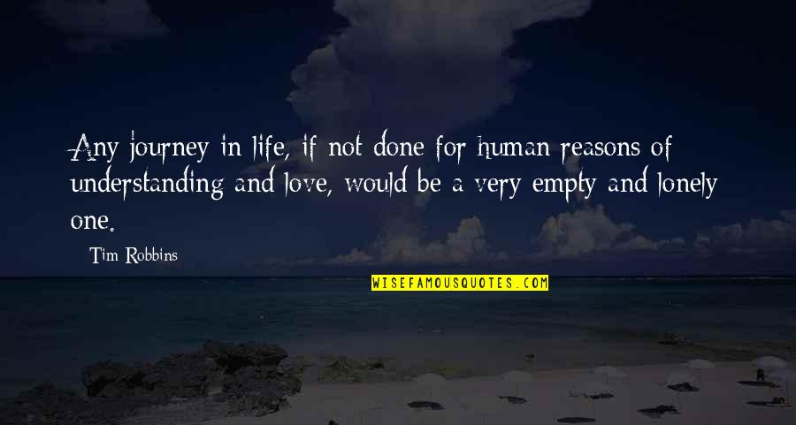 Lonely Life Quotes By Tim Robbins: Any journey in life, if not done for