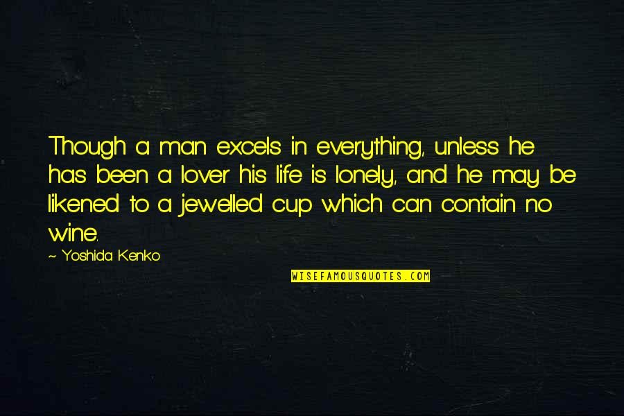 Lonely Life Quotes By Yoshida Kenko: Though a man excels in everything, unless he