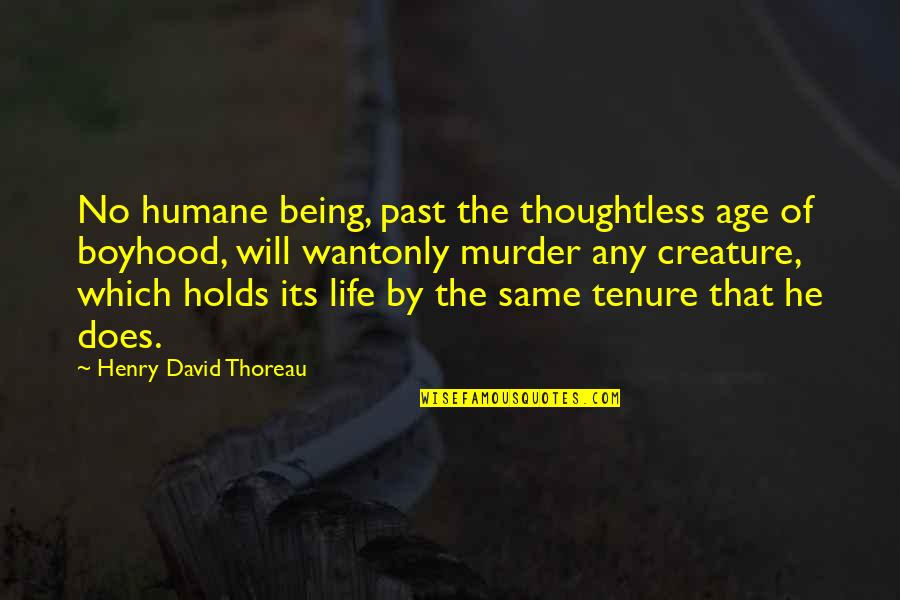 Lonely Tagalog Quotes By Henry David Thoreau: No humane being, past the thoughtless age of