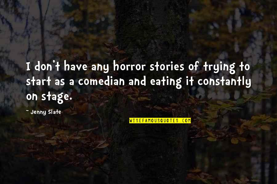 Lonely Tagalog Quotes By Jenny Slate: I don't have any horror stories of trying