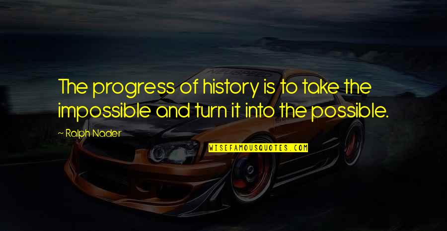 Lonely Tagalog Quotes By Ralph Nader: The progress of history is to take the