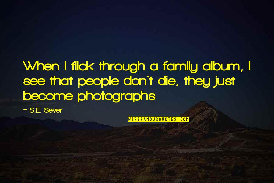 Lonely Tagalog Quotes By S.E. Sever: When I flick through a family album, I