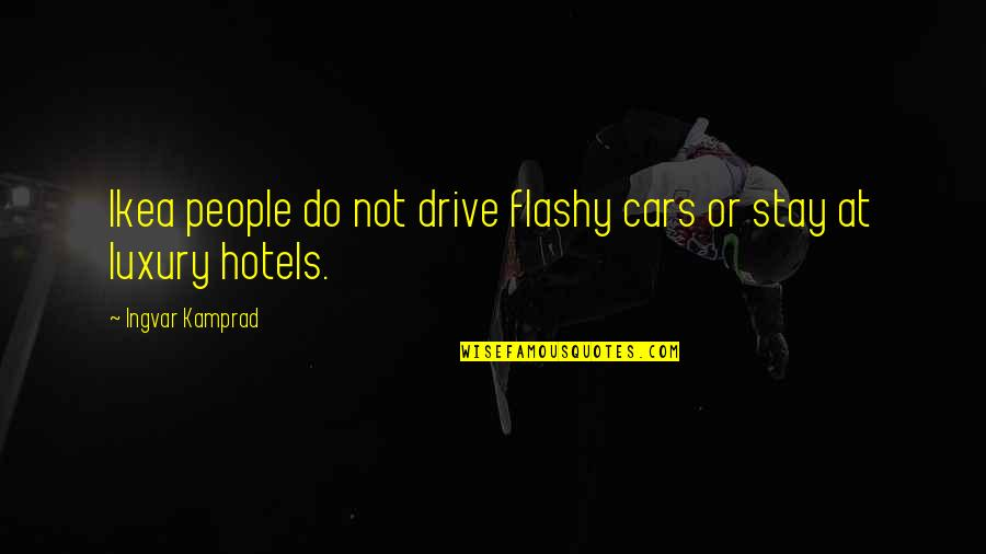 Lonestar Amazed Quotes By Ingvar Kamprad: Ikea people do not drive flashy cars or