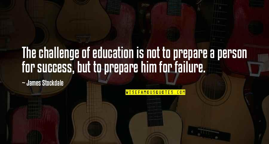 Lonestar Amazed Quotes By James Stockdale: The challenge of education is not to prepare