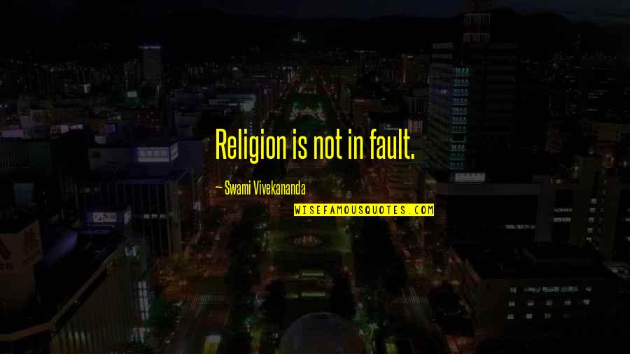 Lonestar Amazed Quotes By Swami Vivekananda: Religion is not in fault.