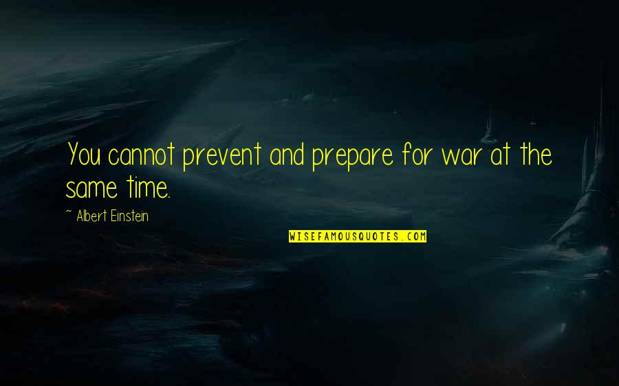 Long Commutes Quotes By Albert Einstein: You cannot prevent and prepare for war at
