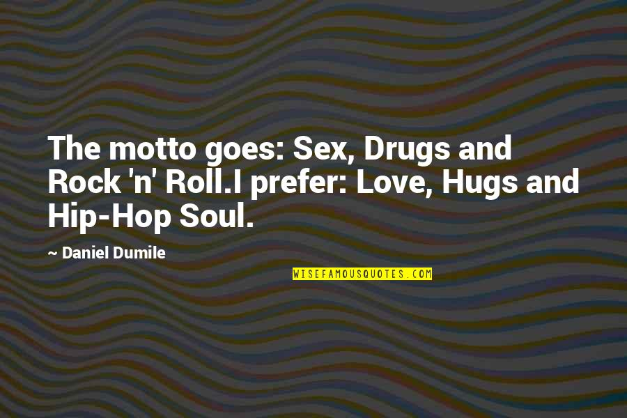 Long Commutes Quotes By Daniel Dumile: The motto goes: Sex, Drugs and Rock 'n'