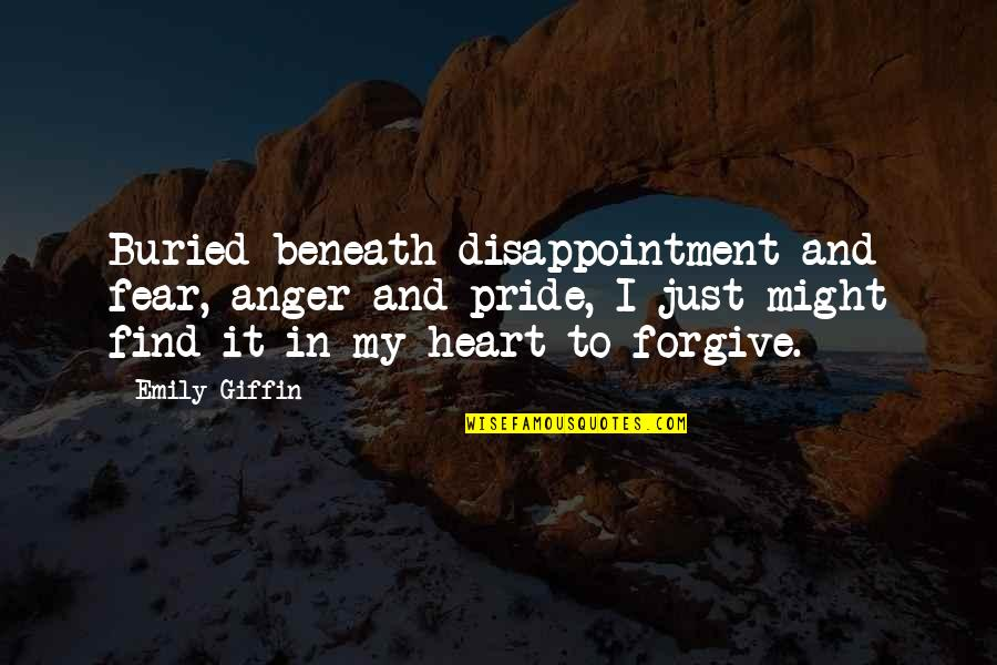 Long Commutes Quotes By Emily Giffin: Buried beneath disappointment and fear, anger and pride,
