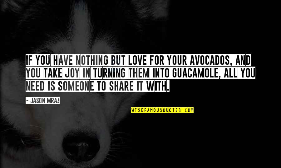 Long Commutes Quotes By Jason Mraz: If you have nothing but love for your