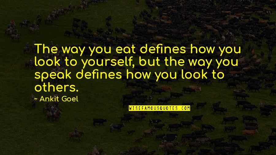 Long Courtship Quotes By Ankit Goel: The way you eat defines how you look
