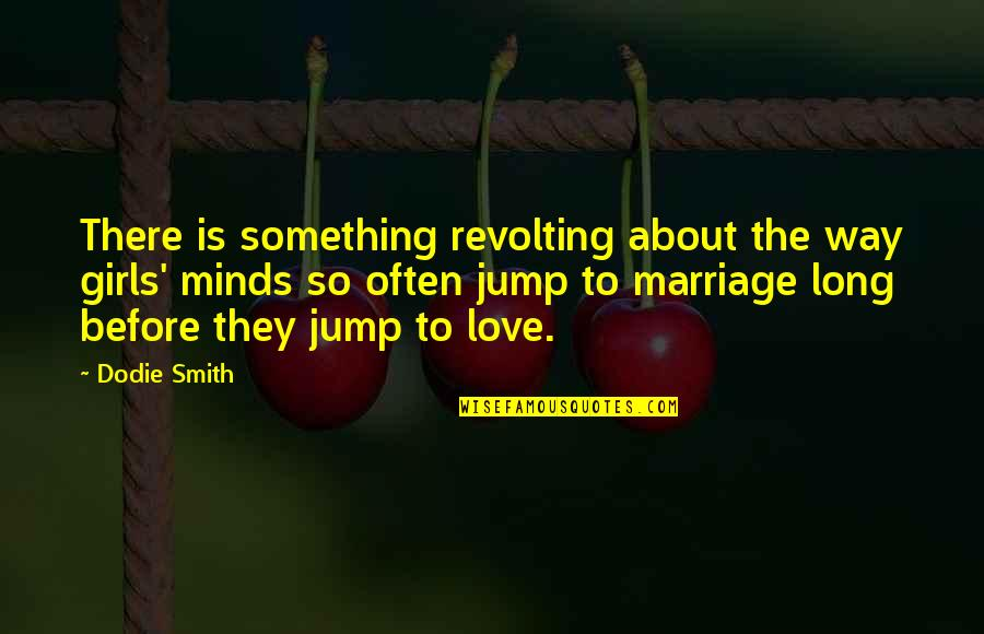 Long Courtship Quotes By Dodie Smith: There is something revolting about the way girls'