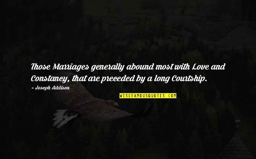 Long Courtship Quotes By Joseph Addison: Those Marriages generally abound most with Love and