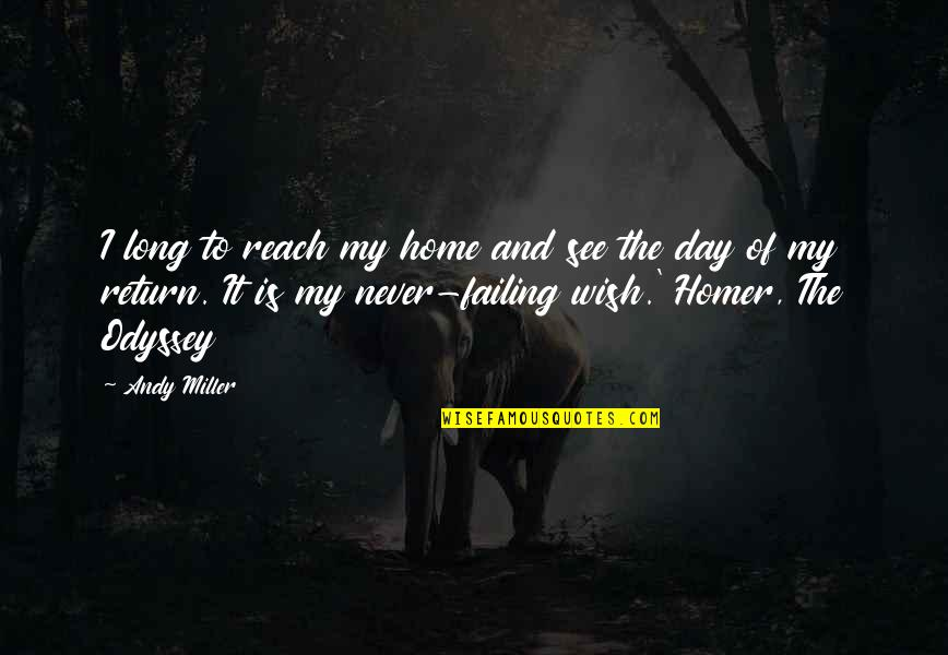 Long Day Without You Quotes By Andy Miller: I long to reach my home and see