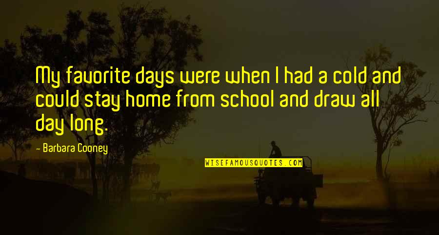 Long Day Without You Quotes By Barbara Cooney: My favorite days were when I had a