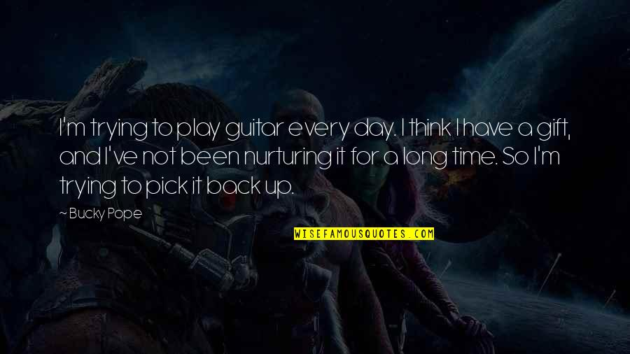 Long Day Without You Quotes By Bucky Pope: I'm trying to play guitar every day. I