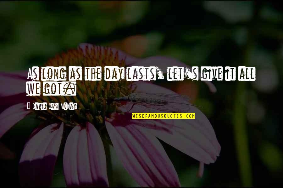Long Day Without You Quotes By David O. McKay: As long as the day lasts, let's give