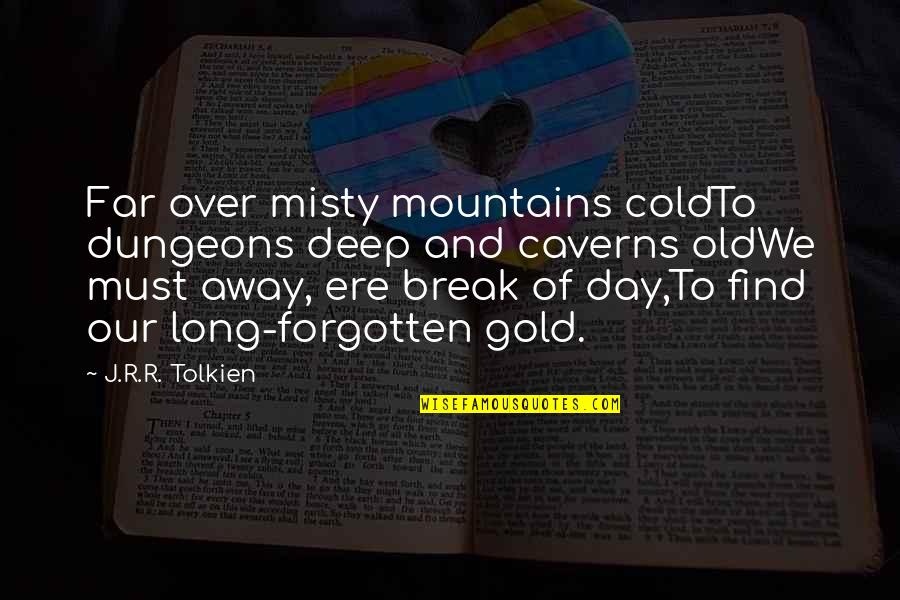Long Day Without You Quotes By J.R.R. Tolkien: Far over misty mountains coldTo dungeons deep and