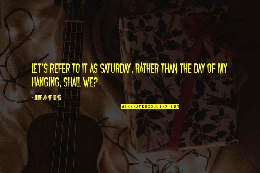 Long Day Without You Quotes By Julie Anne Long: Let's refer to it as Saturday, rather than