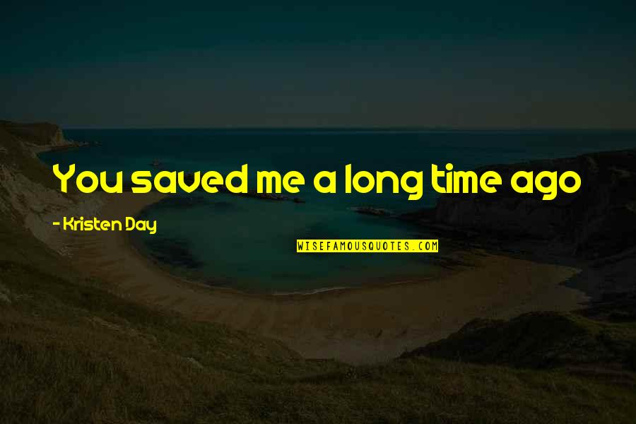 Long Day Without You Quotes By Kristen Day: You saved me a long time ago