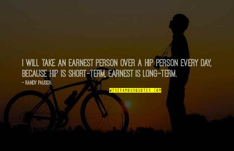 Long Day Without You Quotes By Randy Pausch: I will take an earnest person over a