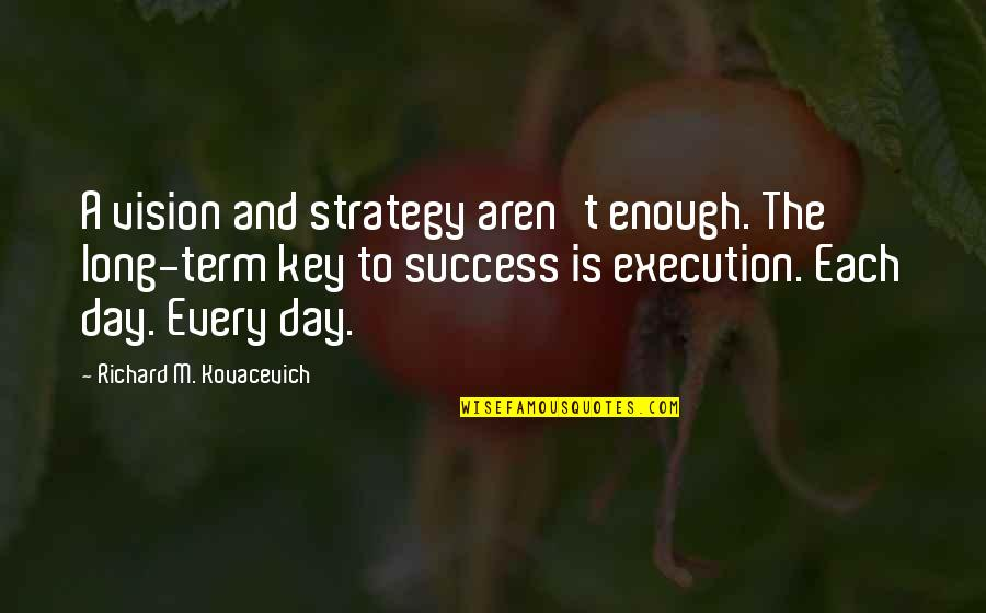 Long Day Without You Quotes By Richard M. Kovacevich: A vision and strategy aren't enough. The long-term