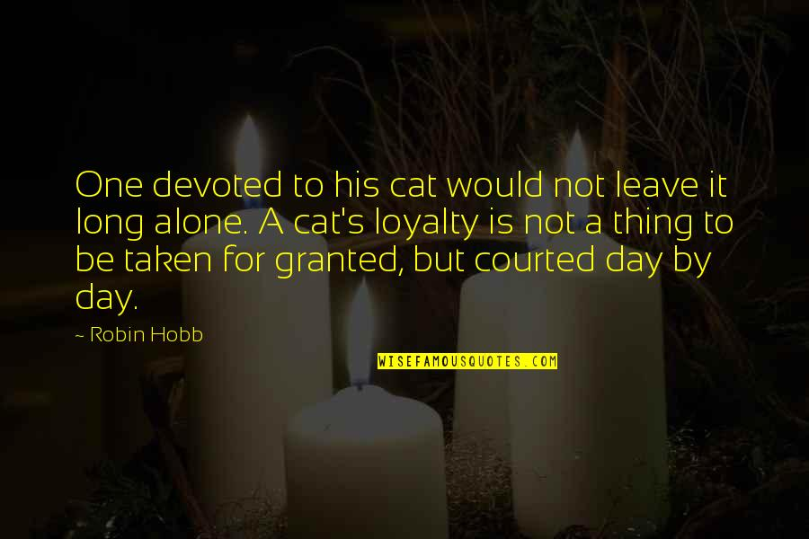 Long Day Without You Quotes By Robin Hobb: One devoted to his cat would not leave