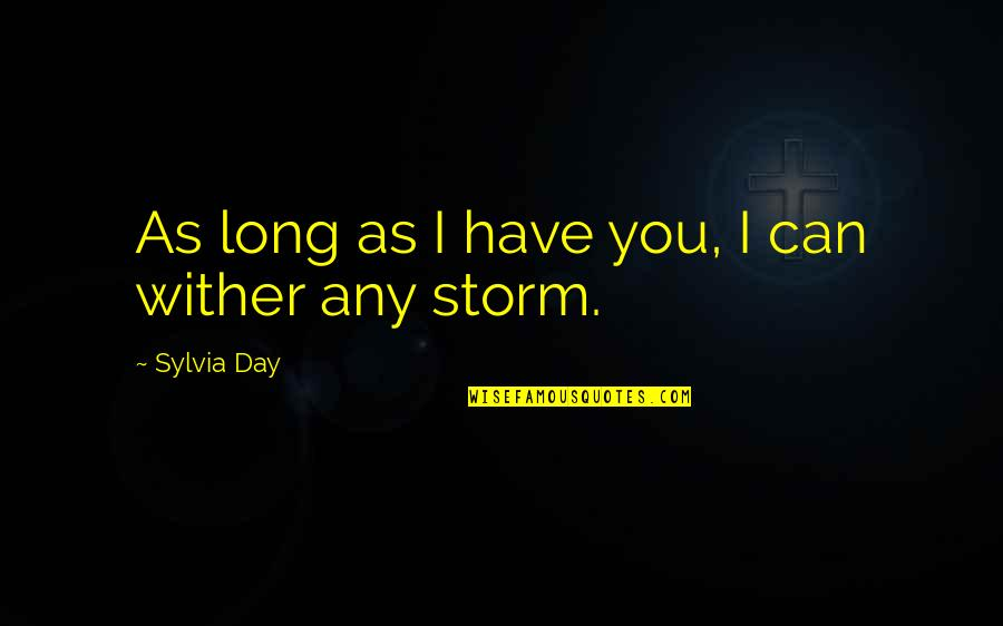 Long Day Without You Quotes By Sylvia Day: As long as I have you, I can