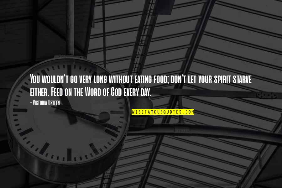 Long Day Without You Quotes By Victoria Osteen: You wouldn't go very long without eating food;
