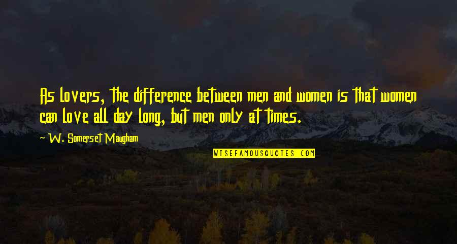 Long Day Without You Quotes By W. Somerset Maugham: As lovers, the difference between men and women