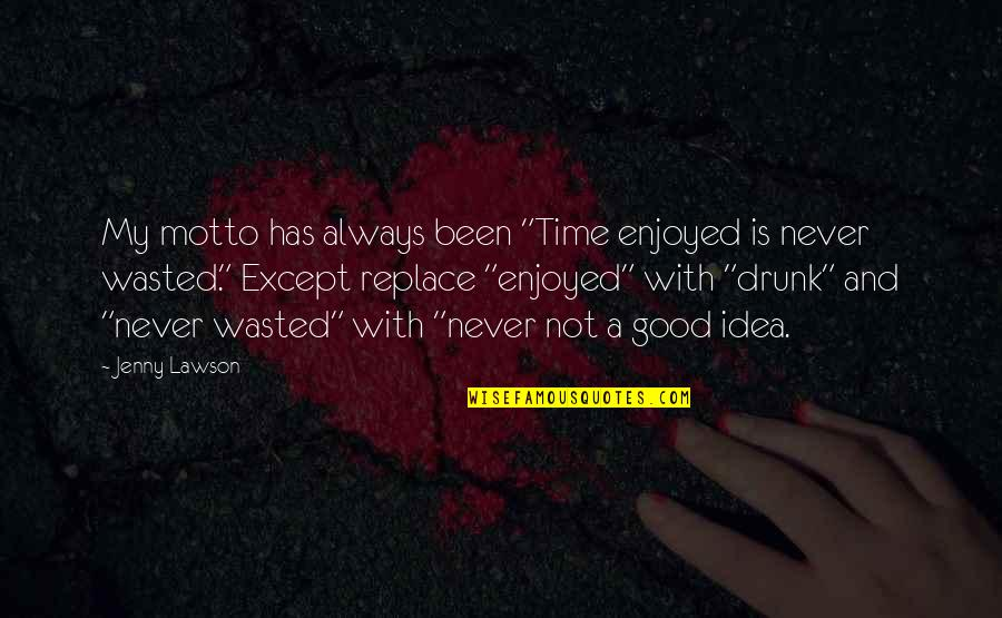 "Long Distance Anniversary Quotes By Jenny Lawson: My motto has always been ""Time enjoyed is"