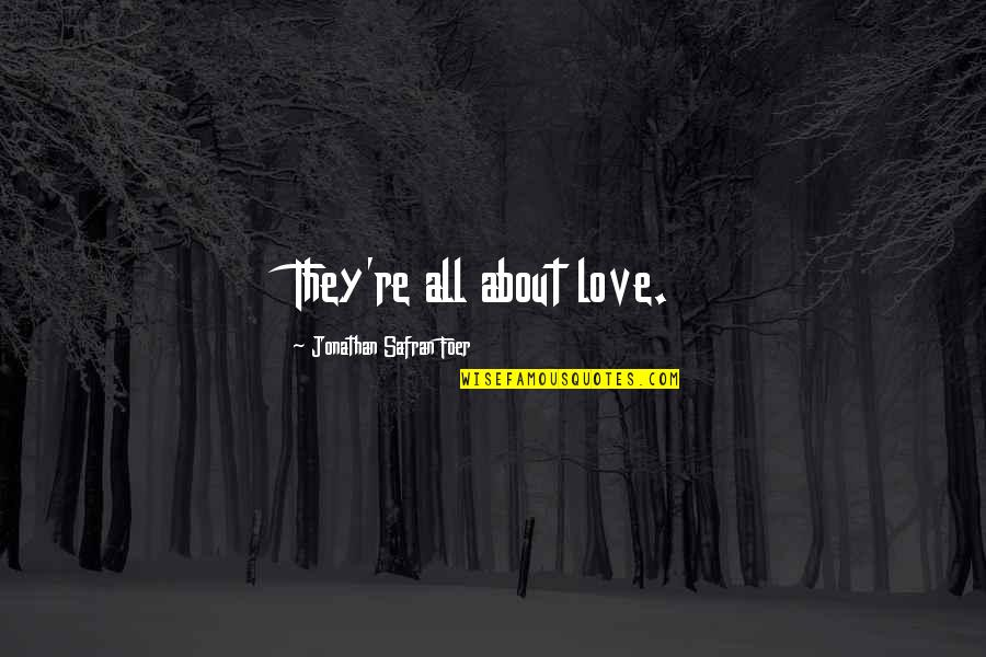 Long Distance Anniversary Quotes By Jonathan Safran Foer: They're all about love.
