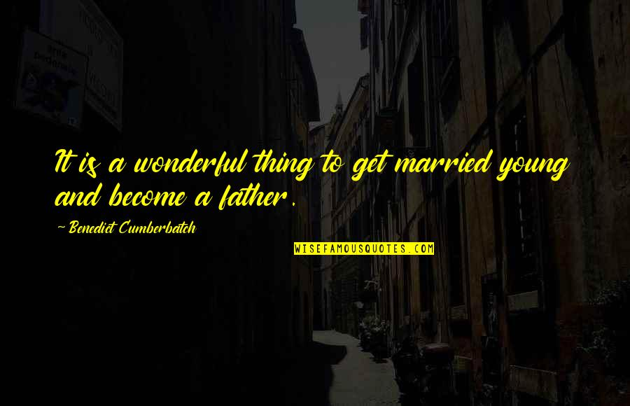 Long Distance Movers Quotes By Benedict Cumberbatch: It is a wonderful thing to get married