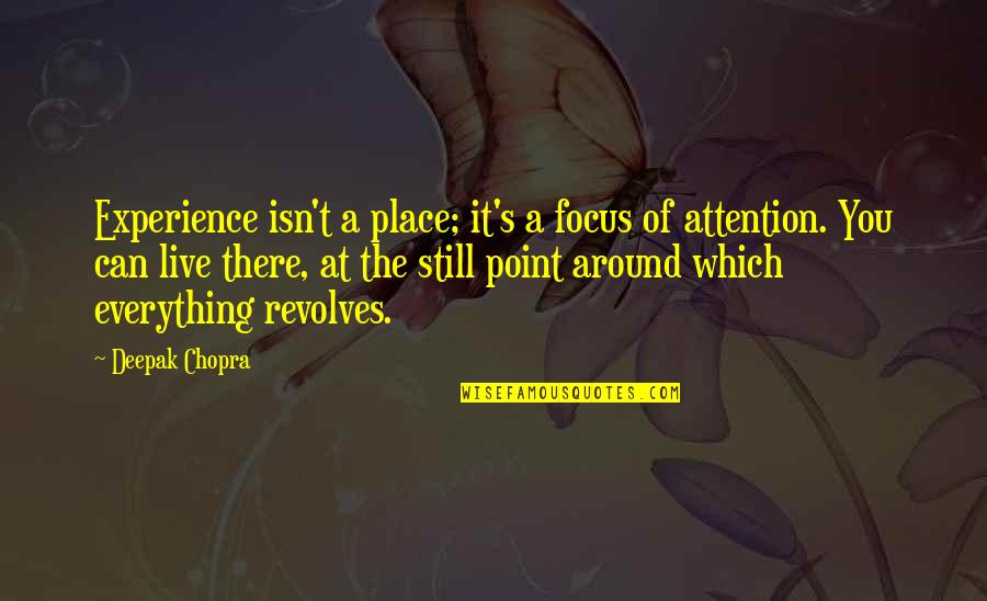 Long Distance Movers Quotes By Deepak Chopra: Experience isn't a place; it's a focus of