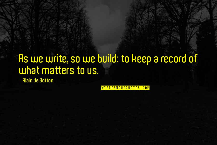 Long Distance Relationship Long Quotes By Alain De Botton: As we write, so we build: to keep