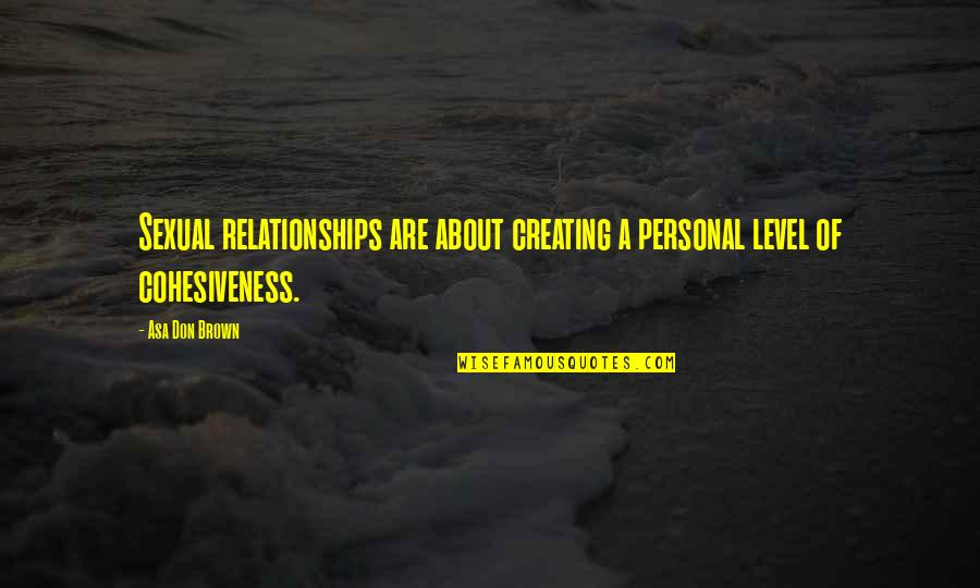 Long Distance Relationship Long Quotes By Asa Don Brown: Sexual relationships are about creating a personal level