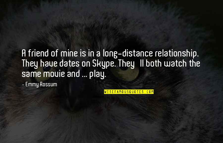 Long Distance Relationship Long Quotes By Emmy Rossum: A friend of mine is in a long-distance