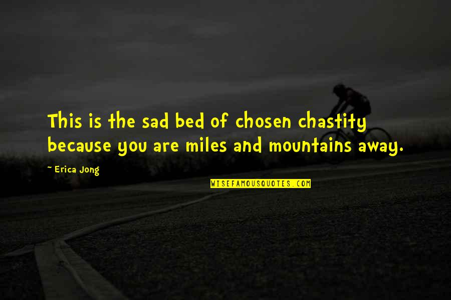 Long Distance Relationship Long Quotes By Erica Jong: This is the sad bed of chosen chastity