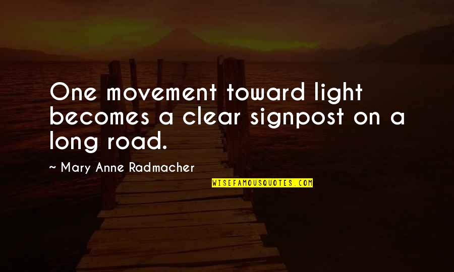 Long Distance Relationship Long Quotes By Mary Anne Radmacher: One movement toward light becomes a clear signpost