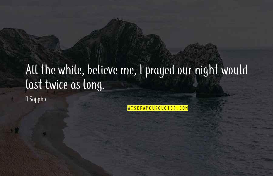 Long Distance Relationship Long Quotes By Sappho: All the while, believe me, I prayed our