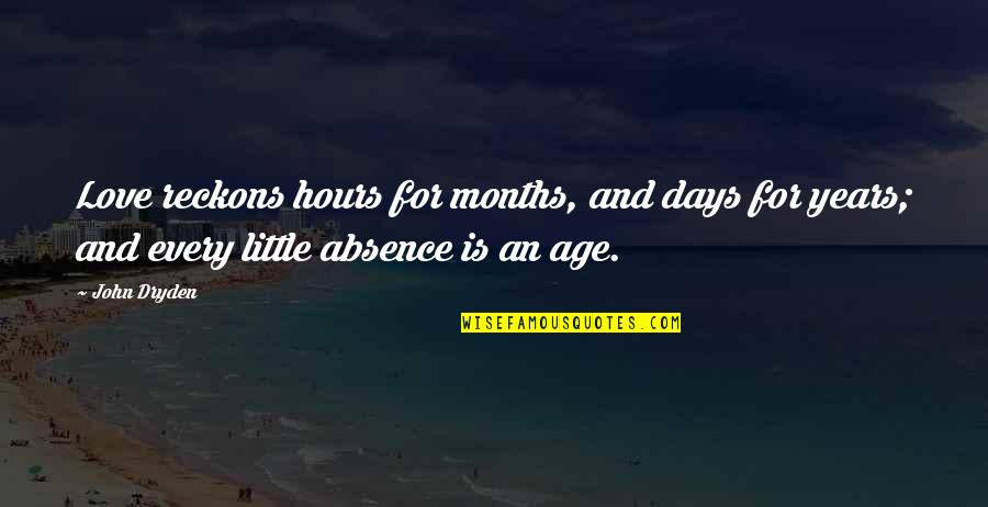 Long Distance Relationship Love Quotes By John Dryden: Love reckons hours for months, and days for