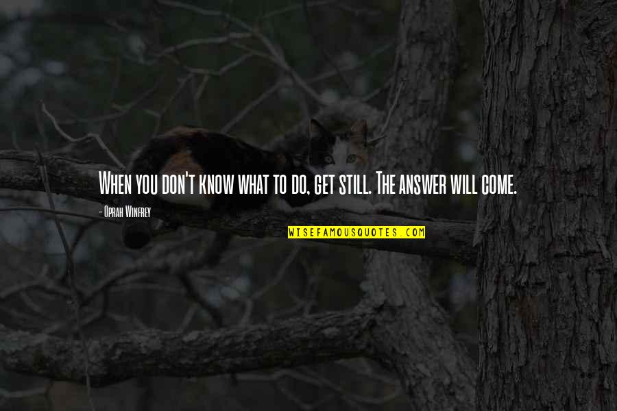 Long Distance Relationship Love Quotes By Oprah Winfrey: When you don't know what to do, get
